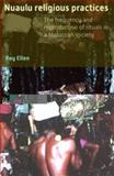 Nuaulu Religious Practices : The Frequency and Reproduction of Rituals in Moluccan Society, Ellen, R. F., 9067183911
