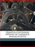 Quarter-Centennial History of Lawrence, Massachusetts, Horace Andrew Wadsworth, 1149523913