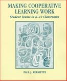 Making Cooperative Learning Work : Student Teams in K-12 Classrooms, Vermette, Paul J., 0132063921