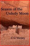 Season of the Unholy Moon, C. G. Wesley, 1493623923