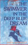 The Swimmer in the Deep Blue Dream, Sara Berkeley, 0920633927