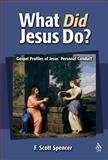 What Did Jesus Do? : Gospel Portrayals of Jesus' Personal Conduct, Spencer, F. Scott, 1563383926