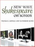New Wave Shakespeare on Screen, Cartelli, Thomas and Rowe, Katherine, 0745633927