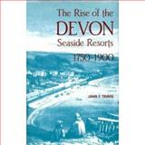 The Rise of the Devon Seaside Resorts, 1750-1900, Travis, John, 0859893928