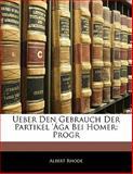 Ueber Den Gebrauch Der Partikel 'Ága Bei Homer: Progr, Albert Rhode, 1141393921