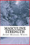 Masculine Strength, Avery White, 1497353920