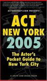 Act New York : Actor's Pocket Guide to New York City, Larry Silverberg, 1575253925