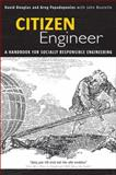 Citizen Engineer : A Handbook for Socially Responsible Engineering, Douglas, David and Papadopoulos, Greg, 0137143923