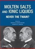 Molten Salts and Ionic Liquids : Never the Twain, , 0471773921