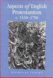 Aspects of English Protestantism, C., 1530-1700 9780719053924