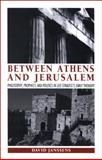 Between Athens and Jerusalem : Philosophy, Prophecy, and Politics in Leo Strauss's Early Thought, Janssens, David, 0791473929