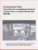 International Space Station Science Research Accomplishments During the Assembly Years: an Analysis of Results From 2000-2008, National Aeronautics Administration and Cynthia Evans, 1481023926