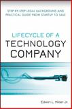 Lifecycle of a Technology Company : Step-by-Step Legal Background and Practical Guide from Startup to Sale, Miller, Edwin L., Jr., 0470223928