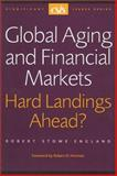 Global Aging and Financial Markets : Hard Landings Ahead?, England, Robert Stowe, 0892063920