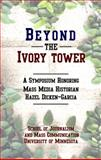 Beyond the Ivory Tower : A Symposium Honoring Mass Media Historian Hazel Dicken-Garcia, , 0922993920