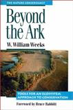 Beyond the Ark : Tools for an Ecosystem Approach to Conservation, Weeks, W. William, 1559633921