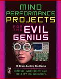 Mind Performance Projects for the Evil Genius : 19 Brain-Bending Bio Hacks, Graham, Brad and McGowan, Kathy, 0071623922