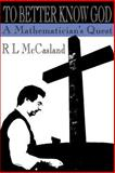 To Better Know God, R. L. McCasland, 0595123929