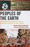 Peoples of the Earth : Ethnonationalism, Democracy, and the Indigenous Challenge in 'Latin' America, Andersen, Martin Edwin, 0739143921
