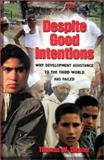 Despite Good Intentions : Why Development Assistance to the Third World Has Failed, Dichter, Thomas W., 1558493921