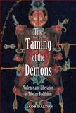 The Taming of the Demons : Violence and Liberation in Tibetan Buddhism, Dalton, Jacob P., 0300153929