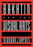 Bakhtin and the Visual Arts, Haynes, Deborah J., 0521473926