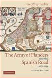 The Army of Flanders and the Spanish Road, 1567-1659 : The Logistics of Spanish Victory and Defeat in the Low Countries' Wars, Parker, Geoffrey, 0521543924