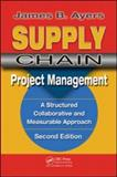 Supply Chain Project Management. Second Edition : A Structured Collaborative and Measurable Approach, Ayers, James B., 1420083929