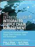 The Definitive Guide to Integrated Supply Chain Management : Optimize the Interaction Between Supply Chain Processes, Tools, and Technologies, Chen, Haozhe and Gibson, Brian, 0133453928