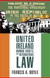 United Ireland, Human Rights and International Law, Francis A. Boyle, 0983353921