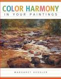 Color Harmony in Your Paintings, Margaret Kessler, 1440323925