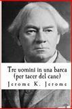Tre Uomini in una Barca (per Tacer Del Cane), Jerome K. Jerome, 1500713929
