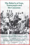 The Baha'Is of Iran, Transcaspia and the Caucasus : Reports and Correspondence of Russian Officials, , 1848853920