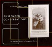 Suspended Conversations : The Afterlife of Memory in Photographic Albums, Langford, Martha and Langford, John, 0773533923