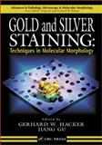Gold and Silver Staining : Techniques in Molecular Morphology, Hacker, Gerhard W. and Gu, Jiang, 0849313929