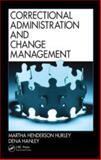 Correctional Administration and Change Management, Martha Henderson Hurley and Dena Hanley, 1439803927