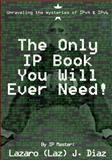 The Only IP Book You Will Ever Need!, Lazaro (Laz) J. Diaz, 1499373929
