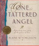 One Tattered Angel : A Touching True Story of the Power of Love, Yorgason, Blaine M., 1573453927