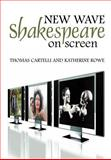 New Wave Shakespeare on Screen, Cartelli, Thomas and Rowe, Katherine, 0745633935