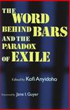 The Word Behind Bars and the Paradox of Exile, Anyidoho, Kofi, 0810113937