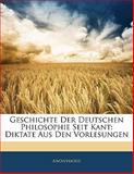 Geschichte Der Deutschen Philosophie Seit Kant: Diktate Aus Den Vorlesungen, Anonymous, 1141843935
