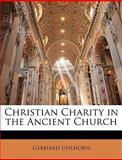 Christian Charity in the Ancient Church, Gerhard Uhlhorn, 1144503930