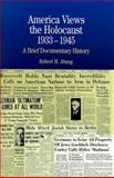 America Views the Holocaust, 1933-1945 Vol. 1 : A Brief Documentary History, Abzug, Robert H., 0312133936