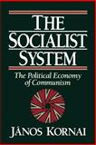 The Socialist System : The Political Economy of Communism, Kornai, Janos, 0691003939