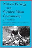 Political Ecology in a Yucatec Maya Community, E. N. Anderson, Aurora Dzib Zihum de Cen, Felix Medina Tzuc, Pastor Valdez Chale, 0816523932