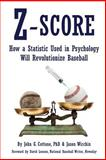 Z-Score : How a Statistic Used in Psychology Will Revolutionize Baseball, Cottone, John G. and Wirchin, Jason, 0990393933