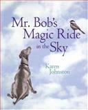 Mr. Bob's Magic Ride in the Sky, Karen Johnston, 1552853934
