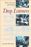 Deep Listeners : Music, Emotion, and Trancing, Becker, Judith O., 0253343933
