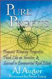 Pure Profits : Pinpoint Winning Properties, Think Like an Investor, and Succeed in Commerical Real Estate, Auger, Al, 097157393X