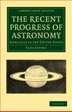 The Recent Progress of Astronomy : Especially in the United States, Loomis, Elias, 1108013937
